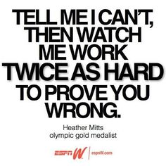 Yeah this says it all about me. Tell me I can't and hell yeah I will. And I will laugh every minute while you watch.