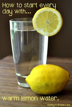 How to start every day with warm lemon water (for improved digestion, clearer skin, better hydration, and to help your body become more alkaline).