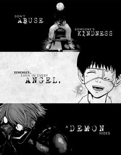 don't abuse someone's kindness remember in every angel a demon hides