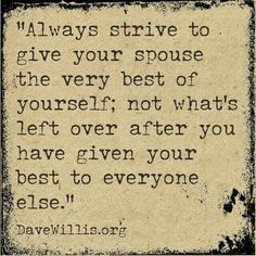 Always strive to give your spouse the very best of yourself....