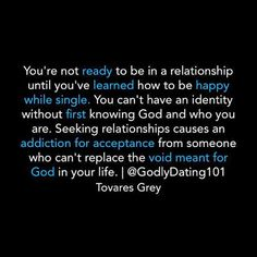 Seek God first and learn to be happy on your own then you can date another and start the relationship on good footing. If one cannot be happy and content before dating then one cannot be happy and content while dating another. ~Me #dating #relationships #quote