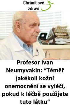 "Profesor Ivan Neumyvakin: ""Téměř jakékoli kožní onemocnění se vyléčí, pokud k léčbě použijete tuto látku"" Detox, House Doctor, Health Fitness, Hair Beauty, Memes, Design, Health And Fitness, Design Comics, Meme"