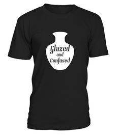 # Funny Pottery T Shirt For Potters   Glazed  Amp  Confused .  HOW TO ORDER:1. Select the style and color you want: 2. Click Reserve it now3. Select size and quantity4. Enter shipping and billing information5. Done! Simple as that!TIPS: Buy 2 or more to save shipping cost!This is printable if you purchase only one piece. so dont worry, you will get yours.Guaranteed safe and secure checkout via:Paypal | VISA | MASTERCARD