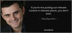 quote-if-you-re-not-putting-out-relevant-content-in-relevant-places-you-don-t-exist-gary-vaynerchuk-85-45-58.jpg (850×400)