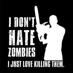 "Zombie shirt ""I don't hate Zombies, I just love killing them"""