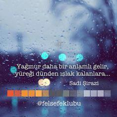 Yağmur daha bir anlamlı gelir, yüreği dünden ıslak kalanlara...   - Sadi Şirazi