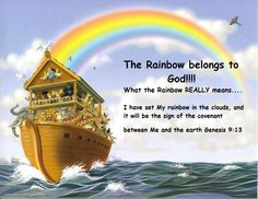 Genesis 9:13  -  I have set My rainbow in the clouds, and it will be the sign of the covenant between Me and  the earth.