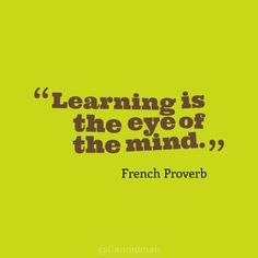 """Learning is the eye of the mind"". #Quotes #French #Proverb via @Candidman"