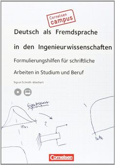 Cornelsen Campus - Deutsch als Fremdsprache - Deutsch als Fremdsprache in den Ingenieurwissenschaften: Formulierungshilfen für schriftliche Arbeiten in Studium und Beruf: Buch mit CD-ROM von Dr. Sigrun Schroth-Wiechert http://www.amazon.de/dp/306520665X/ref=cm_sw_r_pi_dp_iZzCvb11TJ2J1