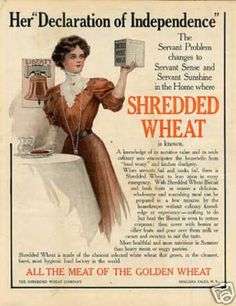 """The Servant Problem changes to Servant Sense and Servant Sunshine in the Home where Shredded Wheat is known."" (1909)  Say that three times fast."