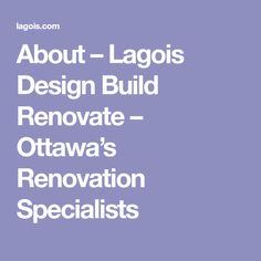 About – Lagois Design Build Renovate – Ottawa's Renovation Specialists