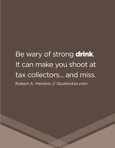 Be wary of strong drink. It can make you shoot at tax collectors. and miss. Strong Drinks, Drinking Quotes, The Collector, Quote Of The Day, Life Quotes, Inspirational Quotes, Make It Yourself, Canning, Motivation