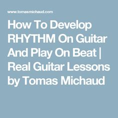 How To Develop RHYTHM On Guitar And Play On Beat | Real Guitar Lessons by Tomas Michaud