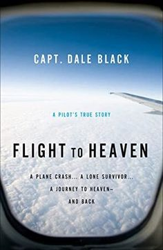 [EBook] Flight to Heaven: A Plane Crash.A Lone Survivor.A Journey to Heaven--and Back Author Capt. Dale Black and Ken Gire, Got Books, Books To Read, Heaven Book, Lone Survivor, Order Book, What To Read, Free Reading, Reading Time, Book Photography