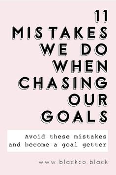 11 mistakes we do when chasing our goals. How many times have you set up a goal and then quit? We all have been there, believe me. Avoid these 11 mistakes and become a goal getter. #11mistakes #goalgetter #goals #planner #plannercommunity #11 #selfimprovement