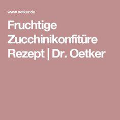 Fruchtige Zucchinikonfitüre Rezept | Dr. Oetker