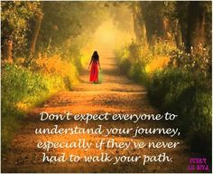 Don't expect everyone to understand your journey, especially if they've never had to walk your Path. So True!     - Funky Lil Diva