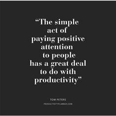 """""""The simple act of paying positive attention to people has a great deal to do with productivity. Sport Quotes, Me Quotes, Funny Quotes, Motivation Tumblr, Monday Motivation, Tom Peters, Positive Quotes For Work, Productivity Quotes, Life Thoughts"""