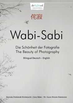 Wabi-Sabi Fotoschule – Die Schönheit der Fotografie von [Mänz, Jana, Brooks-Dammann, Susan, Podzimek-Horinouchi, Natsuko]