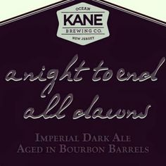 A NIGHT TO END ALL DAWNS  Thursday Oct 27 2016 Kane Brewing Tap Takeover.  The lineup is  crushing.  A Night To End All Dawns  2015.  Fall Saints Hop lab Motueka  Head high  Overhead  SneakBox: Citra pale ale  Sacre coeur  Solitude Single fin #taphouse15 #kanebrewing #anighttoendalldawns #njcraftbeer #taptakeover