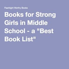 "Books for Strong Girls in Middle School - a ""Best Book List"""