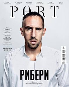 France's Franck Ribery on the cover of PORT Russia. Sports Magazine Covers, Magazine Front Cover, Magazine Cover Design, Magazine Wall, Print Magazine, Magazine Layouts, Editorial Layout, Editorial Design, Cover Pages