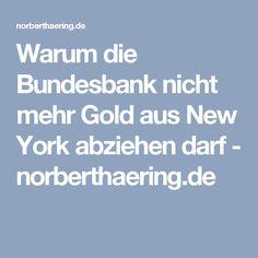 Warum die Bundesbank nicht mehr Gold aus New York abziehen darf - norberthaering.de