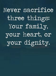 Quotes The Three most important things in life, the first one is your Dignity, the second is your heart, and the third is your family.