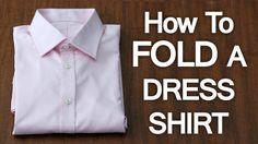 A guide to folding a button down shirt. Most of us would agree that hanging our dress shirts is the best way to store them. But if your short on space, knowing how to fold your dress shirts is another way to keep them crisp, clean and organized. How to Fold a Men's Dress Shirt. First, start