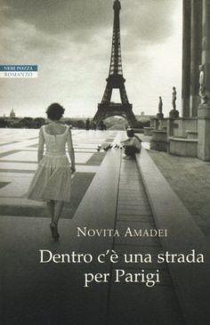 DENTRO-CE-UNA-STRADA-PER-PARIGI-NOVITA-AMADEI-LIBRO-ROMANZO