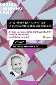 Keynote am Freitag, den 30.10.2015 Dr. Reza Moussavian, PhD (Da Vinci Inst./JHB) - DEUTSCHE TELEKOM AG - Head of Shareground Design Thinking im Rahmen von Change/Transformationsprogrammen: