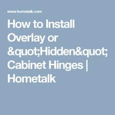 """How to Install Overlay or """"Hidden"""" Cabinet Hinges 