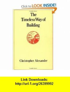 The Timeless Way of Building (9780195024029) Christopher Alexander , ISBN-10: 0195024028  , ISBN-13: 978-0195024029 ,  , tutorials , pdf , ebook , torrent , downloads , rapidshare , filesonic , hotfile , megaupload , fileserve