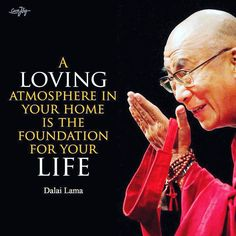 """A Loving atmosphere in the """"HOME""""❤️ Is the foundation of Life🙏🏻~* ☆♡ ⭐️☆♡ ~* Wise Quotes, Quotable Quotes, Words Quotes, Great Quotes, Inspirational Quotes, Sayings, Dalai Lama Quotes Love, Dali Lama Quotes, Buddhist Quotes"""