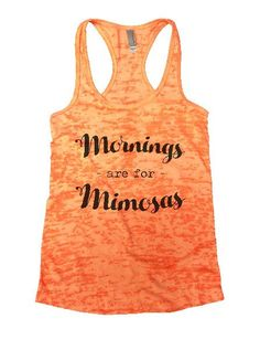 Mornings - Are For - Mimosas Burnout Tank Top By Funny Threadz - 1212