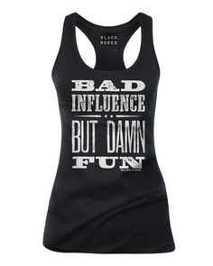 Available as racer back Tank Top, Womens T-Shirt and Mens Tee Shirts  http://www.blackrosesapparel.com/products/12207144-bad-influence-but-damn-fun-tank-top-black  Black Roses Apparel Nice and offensive clothing for the mysterious, dark and curious individual. Come as you are.  www.BlackRosesApparel.com  http://www.blackrosesapparel.com/products/11770977-sick-fuck-tee-shirt-black