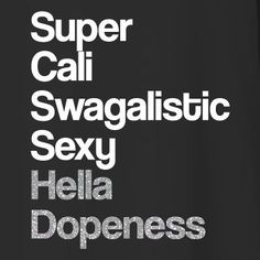 Super Cali Swagalistic Sexy Hella Dopeness by SouthshoreShirts