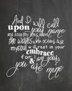 """(In deepest waters I will keep my eyes above the waves...my soul will rest in your embrace. For I am Yours and You are mine♡) """"Your grace abounds in deepest waters. Your sovereign hand will be my guide. Where feet may fail and fear surrounds me, You've never failed and You won't start now"""" Hillsong United"""