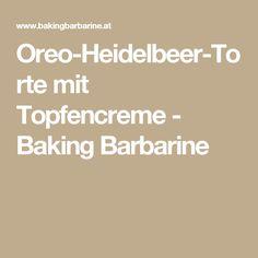 Oreo-Heidelbeer-Torte mit Topfencreme - Baking Barbarine