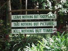 """""""Leave nothing but footprints. Take nothing but pictures. Kill nothing but time."""" Learn about the principles of Leave No Trace (LNT)."""