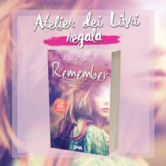 "Atelier dei Libri: Giveaway ""Remember - Un Amore Indimenticabile"" di Ashley Royer: commenta e portati a casa una copia del romanzo!"