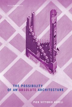 Buy The Possibility of an Absolute Architecture by Pier Vittorio Aureli at Mighty Ape NZ. Architectural form reconsidered in light of a unitary conception of architecture and the city. In The Possibility of an Absolute Architecture, Pier V. Modern Architecture Design, Architecture Student, Architecture Drawings, Andrea Palladio, Modern City, Reading Online, Author, Writing, How To Plan