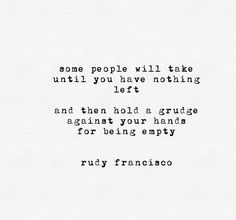 Current situation- feels wonderful to be used and despised at the same time. You're a real 🍑. Poem Quotes, Quotable Quotes, Life Quotes, Rudy Francisco Quotes, Takers Quotes, Spoken Word, My Guy, True Words, Word Porn