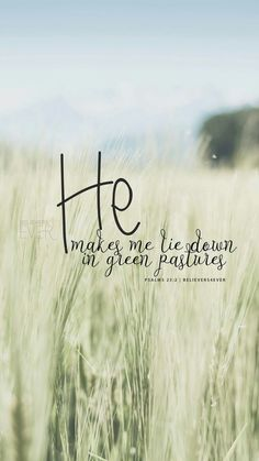 He makes me lie down in green pastures. Psalms Free Mobile wallpaper Free Mobile wallpaper for Android and iPhones with quotes. Prayer Verses, Bible Verses Quotes, Bible Scriptures, Beauty Iphone Wallpaper, Mobile Wallpaper, Phone Wallpapers, Desktop, Scripture Wallpaper, Verses Wallpaper