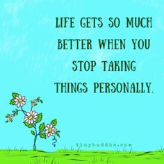 Life Gets So Much Better When You Stop Taking Things Personally