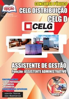 Apostila Concurso CELG Distribuição do Estado de Goiás - CELG D / GO - 2014: - Cargo: Assistente de Gestão - Assistente Administrativo