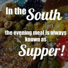 how come we have supper and everyone else I know has dinner? It's always been Supper! Someone came up with that fangdangeled new word dinner. In this house it's Supper! Love my Mama Southern Words, Southern Humor, Southern Pride, Southern Ladies, Southern Sayings, Southern Comfort, Simply Southern, Southern Charm, Southern Belle