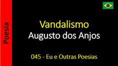 Poesia - Sanderlei Silveira: Augusto dos Anjos - 045 - Vandalismo