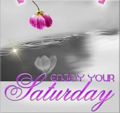 5.17.14  Enjoy Your Saturday quotes quote morning saturday saturday quotes | https://www.facebook.com/queenkingcandles