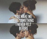 You Make Me Feel Something I Never Felt Before